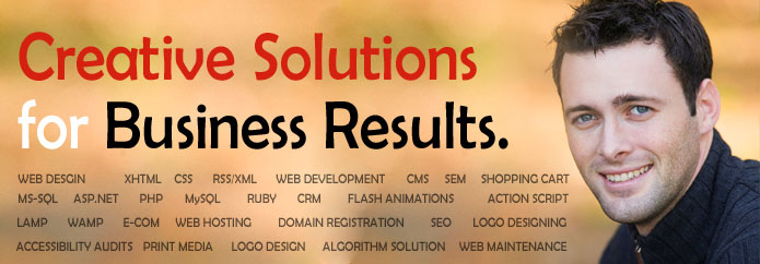 Creative Solutions for Business Results - Web Design xml css rss / xml web development cms sem shopping cart ms-sql asp.net php mysql ruby crm flash animations action script lamp wamp e-com web hosting domain registration seo logo designing accessibility audits print media logo design algorithm solution web maintenance